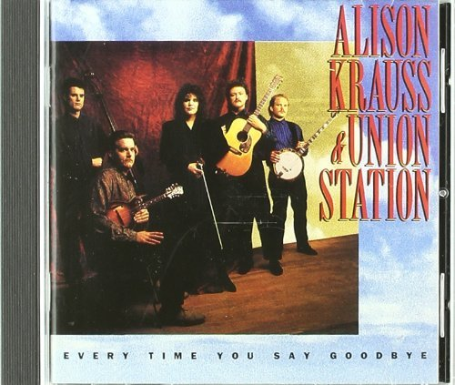 Alison & The Union Stat Krauss Every Time You Say Goodbye