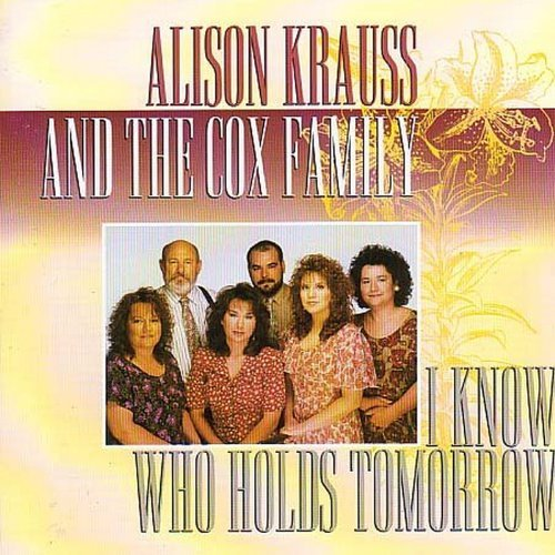 Alison & The Cox Family Krauss I Know Who Holds Tomorrow