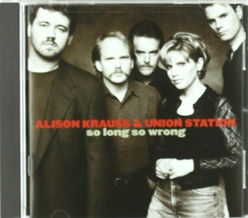 Alison Krauss So Long So Wrong