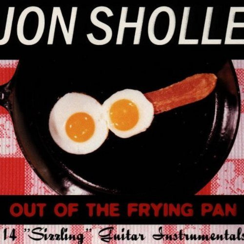 Jon Sholle Out Of The Frying Pan