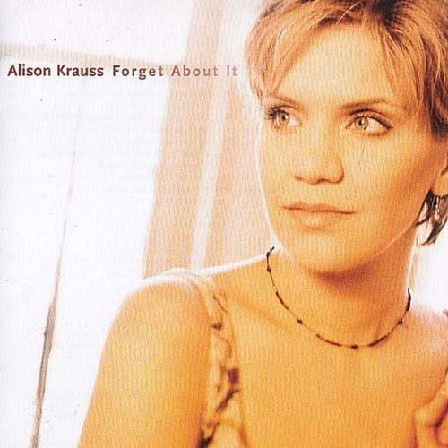 Alison Krauss Forget About It Feat. Bergeson Bush Cox Lovett Keltner Malone Miskulin Parton
