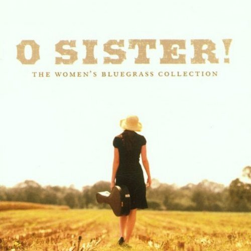 O Sister! Women's Bluegrass O Sister! Women's Bluegrass Co Lynch Thomas Bell Vincent Cooper Dickens Krauss Morris