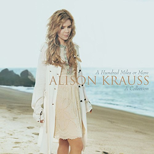 Alison Krauss Hundred Miles Or More A Colle
