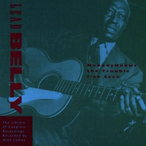Leadbelly Nobody Knows The Trouble I've