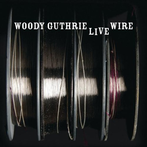 Woody Guthrie Live Wire