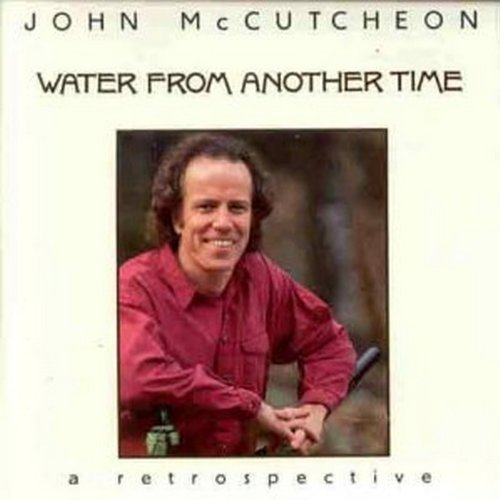 John Mccutcheon Water From Another Time