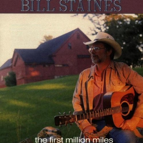 Bill Staines Vol. 1 First Million Miles First Million Miles