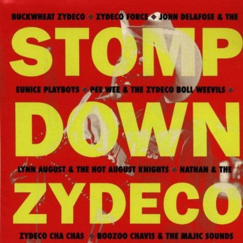 Stomp Down Zydeco Stomp Down Zydeco Buckwheat Zydeco Chavis August
