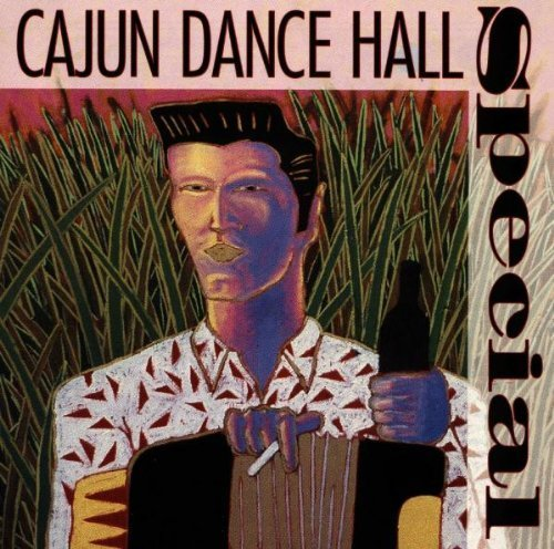 Cajun Dance Hall Special Cajun Dance Hall Special Menard Doucet Beausoleil Riley & The Mamou Playboys