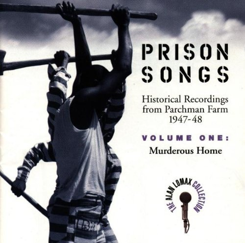 Alan Lomax Collection Vol. 1 Murderous Home Prison Alan Lomax Collection