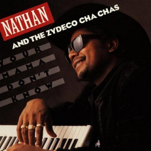 Nathan & The Zydeco Cha Cha's Your Mama Don't Know