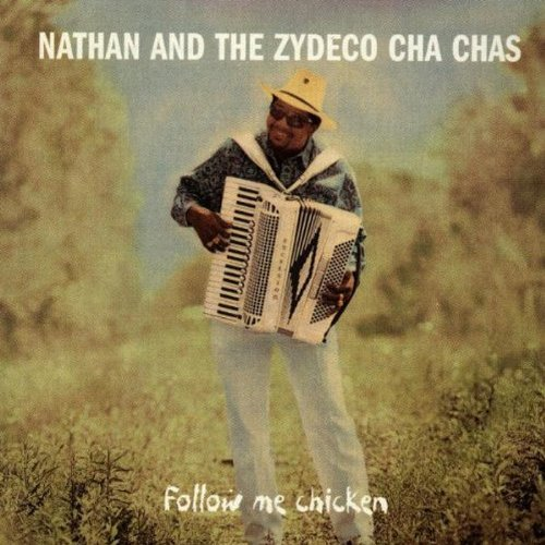 Nathan & The Zydeco Cha Cha's Follow Me Chicken