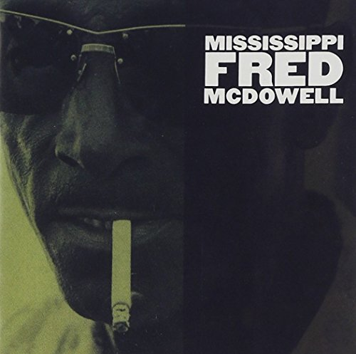 Mississippi Fred Mcdowell Mississippi Fred Mcdowell