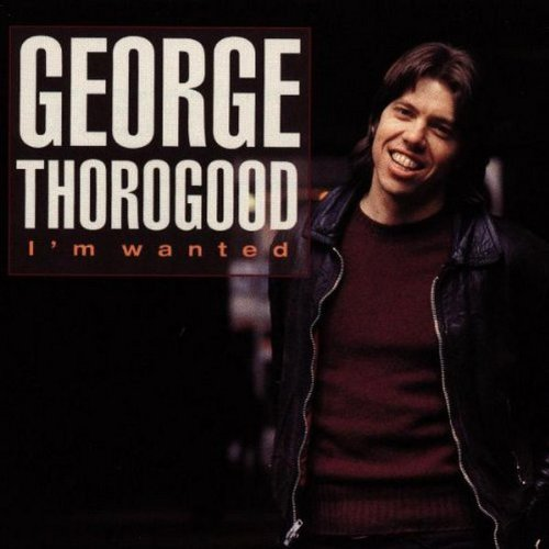 George & Destroyers Thorogood I'm Wanted