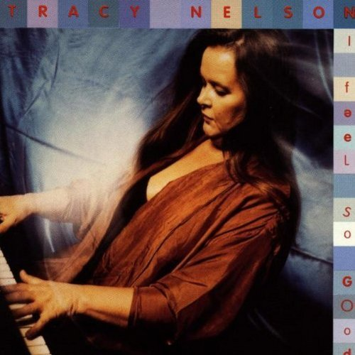 Tracy Nelson I Feel So Good