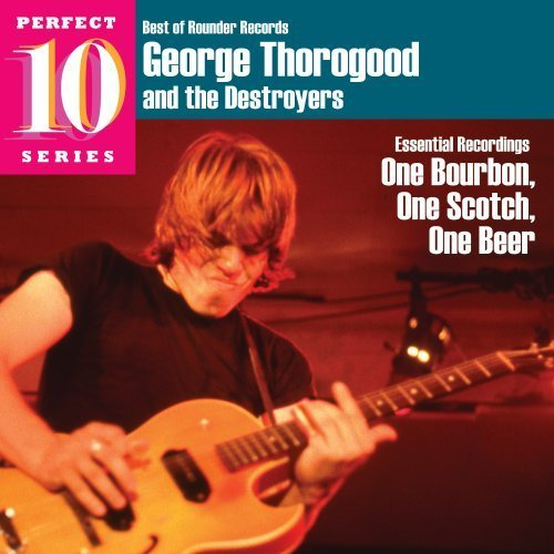 George & Destroyers Thorogood One Bourbon One Scotch One Bee