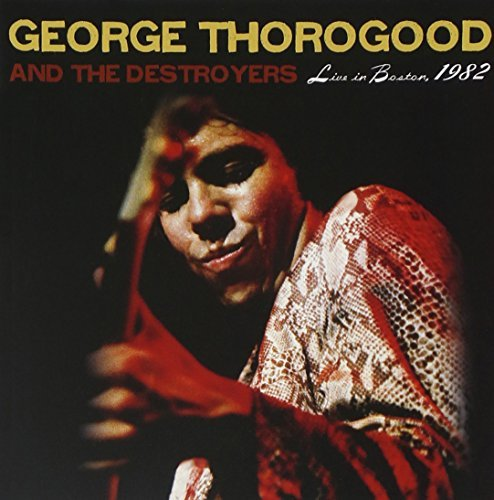George & Destroyers Thorogood Live In Boston 1982