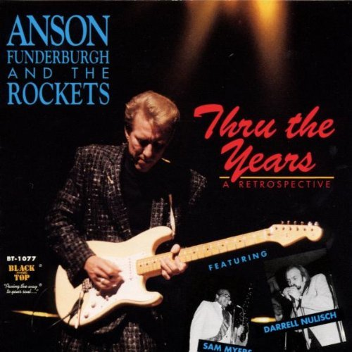 Anson & Rockets Funderburgh Thru The Years A Retrospective