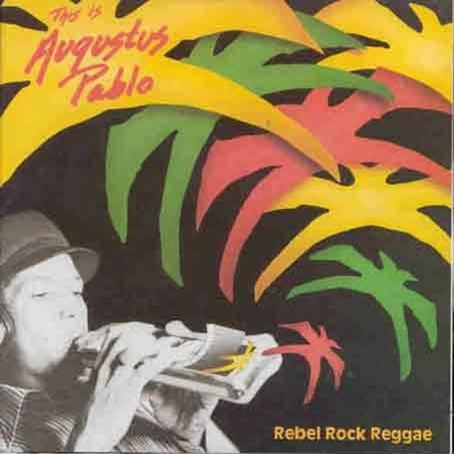 Augustus Pablo Rebel Rock Reggae This Is Augu
