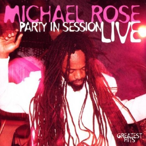 Michael Rose Party In Session Live