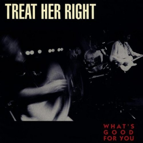 Treat Her Right What's Good For You