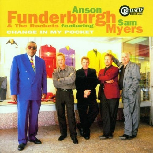 Anson & The Rocket Funderburgh Change In My Pocket Feat. Sam Myers