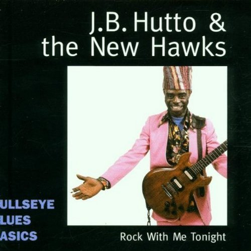 J.B. & New Hawks Hutto Rock With Me Tonight Bullseye Blues Basics