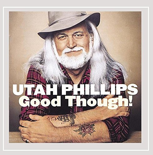 Utah Phillips Good Though