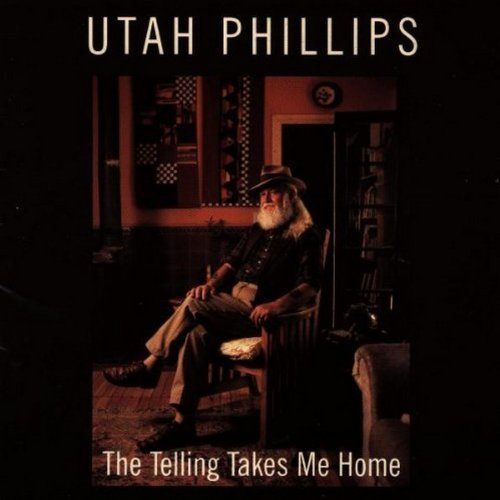 Utah Phillips Telling Takes Me Home