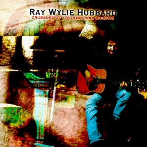 Ray Wylie Hubbard Crusades Of The Restless Knigh
