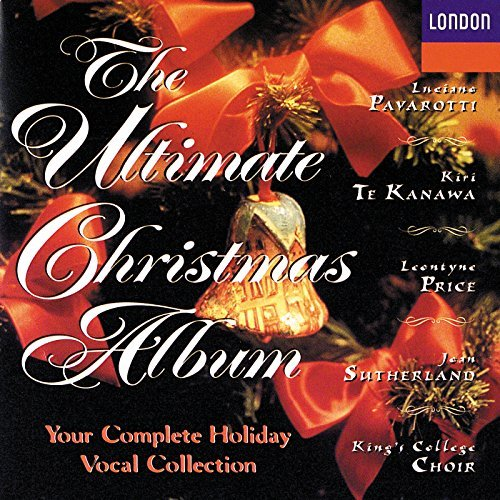 Ultimate Christmas Album Ultimate Christmas Album Pavarotti Te Kanawa Price + King's College Choir