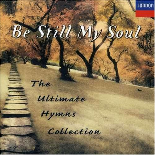 Be Still My Soul Ultimate Hymns Album