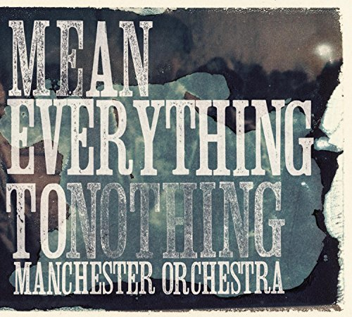 Manchester Orchestra Mean Everything To Nothing Mean Everything To Nothing
