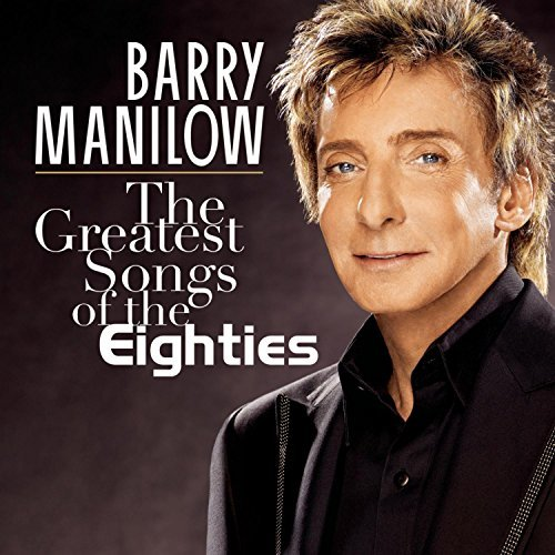 Barry Manilow Greatest Songs Of The Eighties