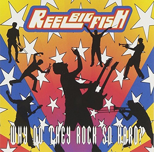 Reel Big Fish Why Do They Rock So Hard? Explicit Version