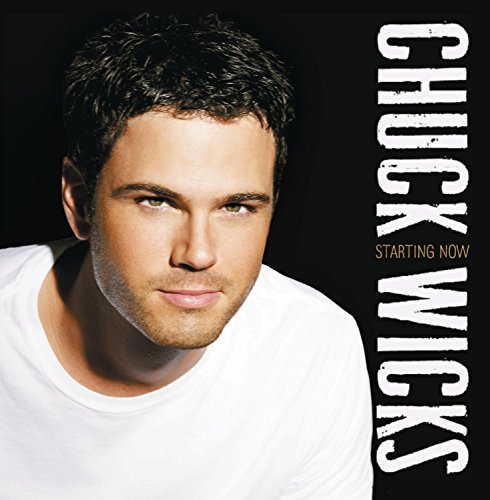 Chuck Wicks Starting Now Starting Now