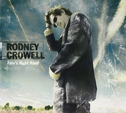Rodney Crowell Fate's Right Hand