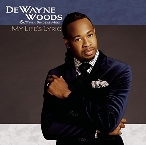 Dewayne Woods My Life's Lyric
