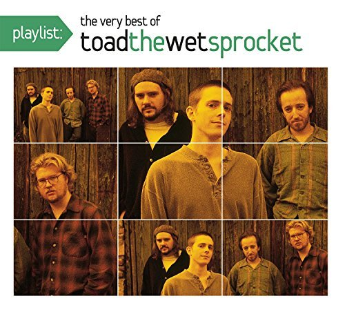 Toad The Wet Sprocket Playlist The Very Best Of Toa