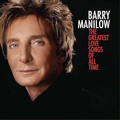 Barry Manilow Greatest Love Songs Of All Tim
