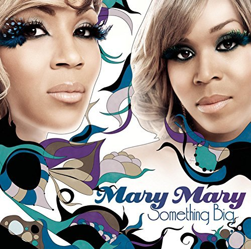 Mary Mary Something Big
