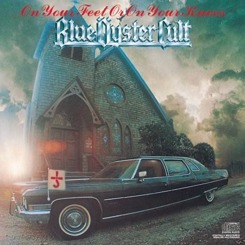Blue Oyster Cult On Your Feet Or On Your Knees