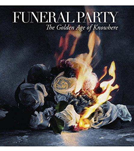 Funeral Party Golden Age Of Knowhere