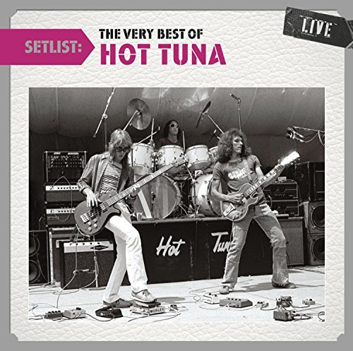 Hot Tuna Setlist The Very Best Of Hot