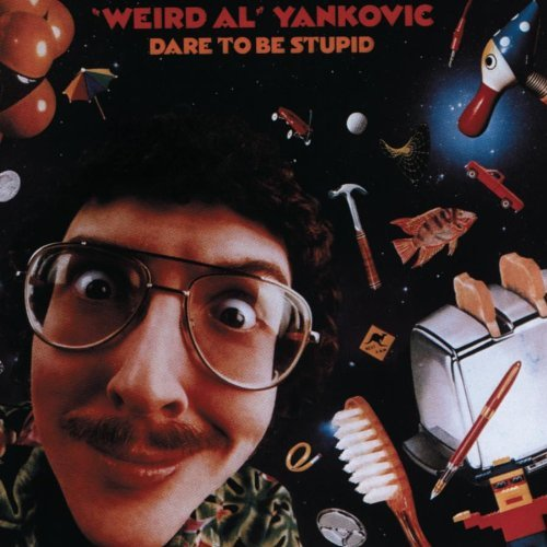 Weird Al Yankovic Dare To Be Stupid