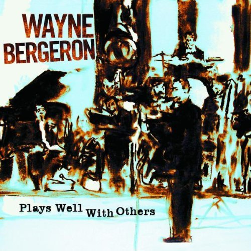 Wayne Bergeron Plays Well With Others