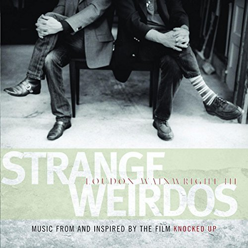 Loudon Iii Wainwright Strange Weirdos Music From &