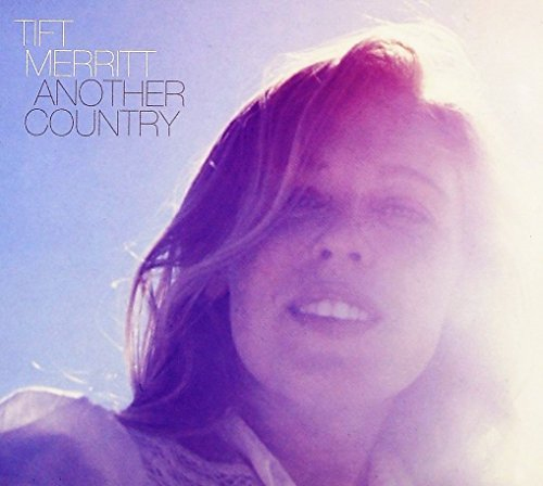 Tift Merritt Another Country