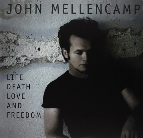 John Mellencamp Life Death Love & Freedom