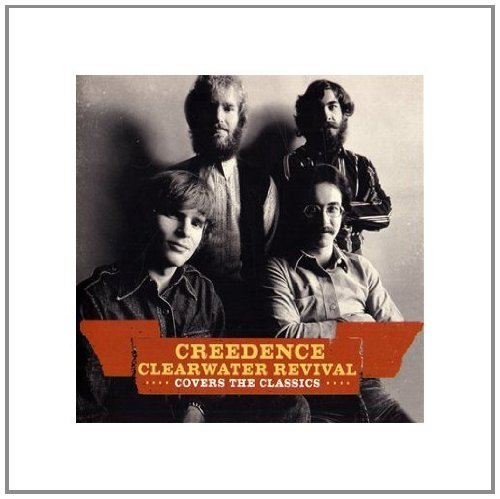 Creedence Clearwater Revival Creedence Covers The Classics